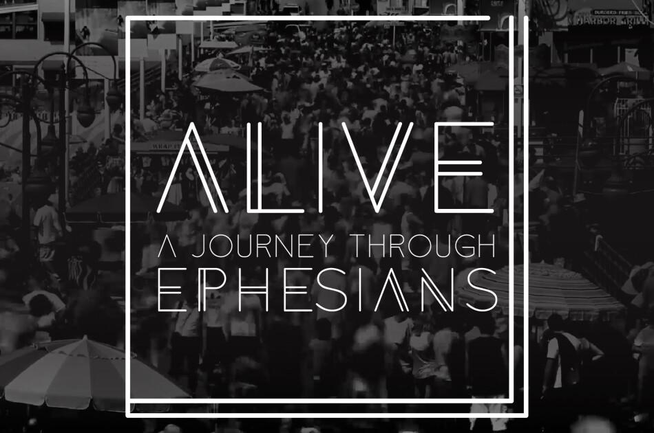 Alive: A Journey Through Ephesians