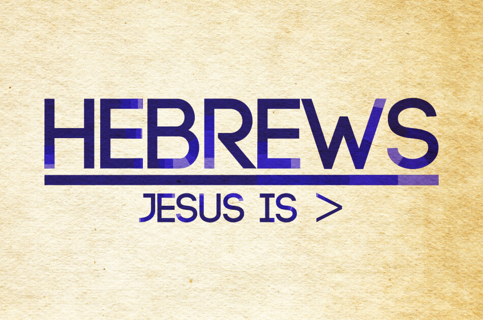 Hebrews: Jesus is >
