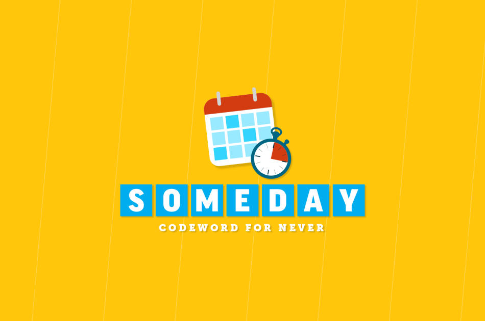 Someday: Codeword for Never