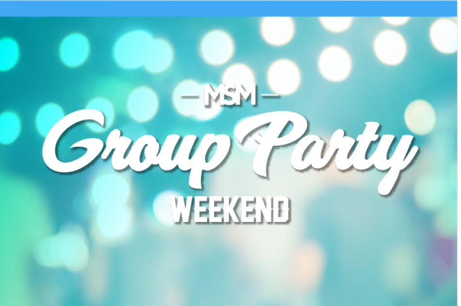 MSM Group Party Weekend