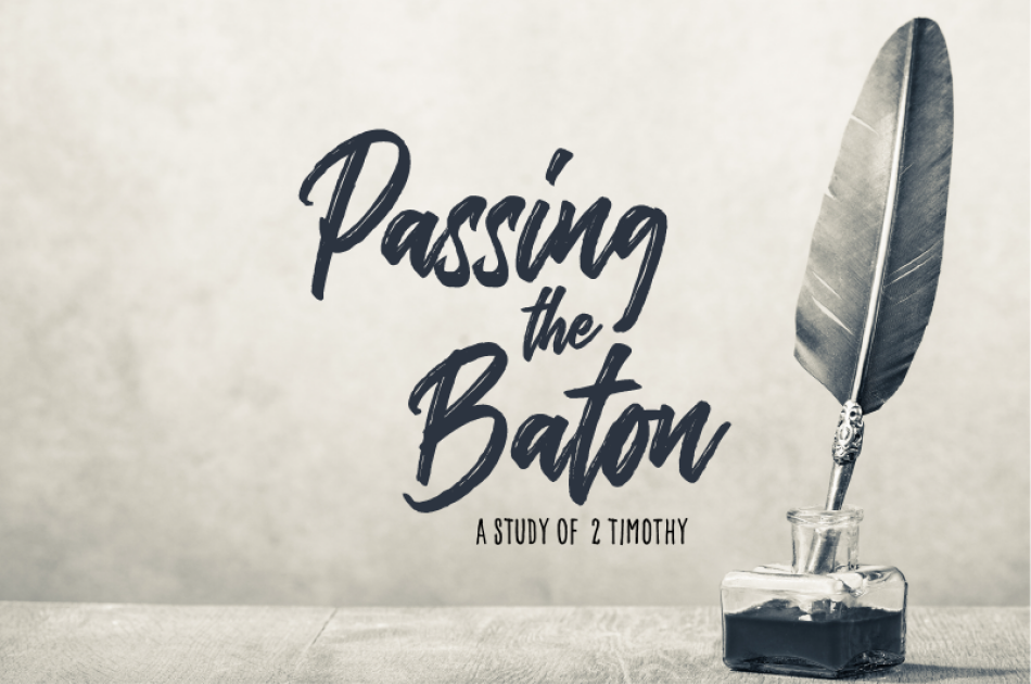 Passing the Baton: A Study of 2 Timothy