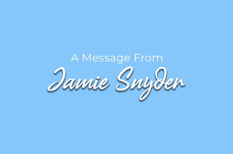 Message from Jamie Snyder